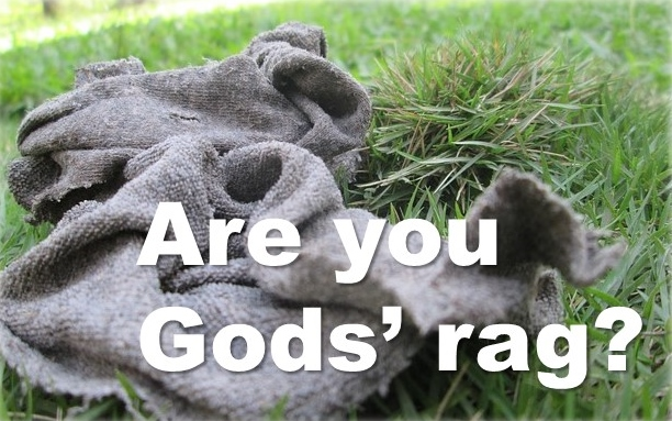 Are you God's rag?